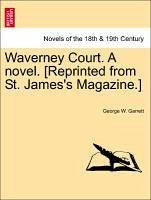Waverney Court. A novel. [Reprinted from St. James's Magazine.] Vol. II. - Garrett, George W.