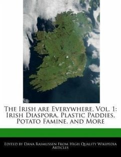 The Irish Are Everywhere, Vol. 1: Irish Diaspora, Plastic Paddies, Potato Famine, and More - Rasmussen, Dana