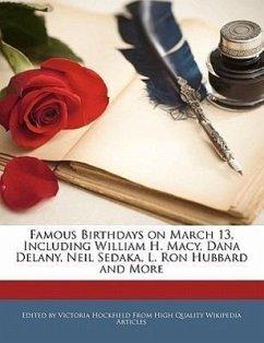 Famous Birthdays on March 13, Including William H. Macy, Dana Delany, Neil Sedaka, L. Ron Hubbard and More - Hockfield, Victoria