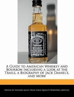 A Guide to American Whiskey and Bourbon Including a Look at the Trails, a Biography of Jack Daniel's, and More - Allen, Stefanie