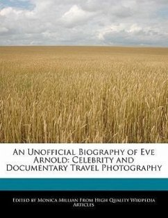An Unofficial Biography of Eve Arnold: Celebrity and Documentary Travel Photography - Millian, Monica