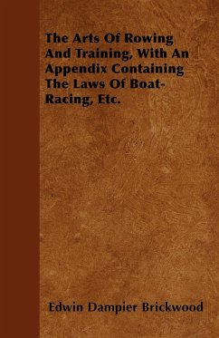 The Arts Of Rowing And Training, With An Appendix Containing The Laws Of Boat-Racing, Etc. - Brickwood, Edwin Dampier