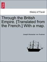 Through the British Empire. [Translated from the French.] With a map. Vol. II. - Huebner, Joseph Alexander von