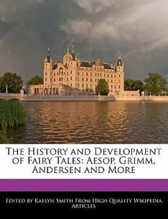 The History and Development of Fairy Tales: Aesop, Grimm, Andersen and More - Smith, Kaelyn