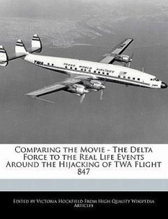 Comparing the Movie - The Delta Force to the Real Life Events Around the Hijacking of TWA Flight 847 - Hockfield, Victoria