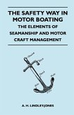 The Safety Way in Motor Boating - The Elements of Seamanship and Motor Craft Management