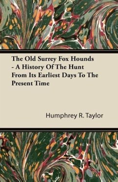 The Old Surrey Fox Hounds - A History of the Hunt from Its Earliest Days to the Present Time - Taylor, Humphrey R.
