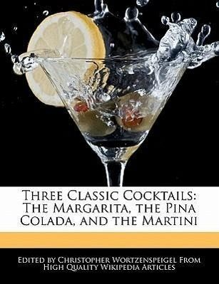 Classic Cocktails: The Margarita, the Pina Colada, and the Martini ...