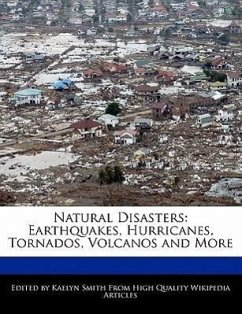 Natural Disasters: Earthquakes, Hurricanes, Tornados, Volcanos and More - Smith, Kaelyn
