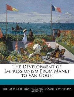 The Development of Impressionism from Manet to Van Gogh - Jeffrey, S. B. Jeffrey, Sb