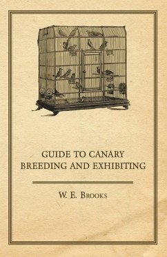 Guide to Canary Breeding and Exhibiting - Brooks, W. E.