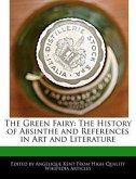 The Green Fairy: The History of Absinthe and References in Art and Literature