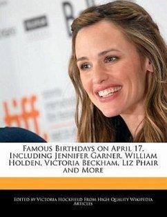 Famous Birthdays on April 17, Including Jennifer Garner, William Holden, Victoria Beckham, Liz Phair and More - Hockfield, Victoria