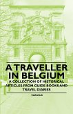 A Traveller in Belgium - A Collection of Historical Articles from Guide Books and Travel Diaries