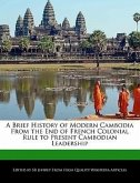A Brief History of Modern Cambodia from the End of French Colonial Rule to Present Cambodian Leadership