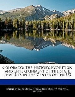 Colorado: The History, Evolution and Entertainment of the State That Sits in the Center of the Us - McHale, Kolby