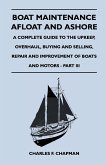 Boat Maintenance Afloat and Ashore - A Complete Guide to the Upkeep, Overhaul, Buying and Selling, Repair and Improvement of Boats and Motors - Part III