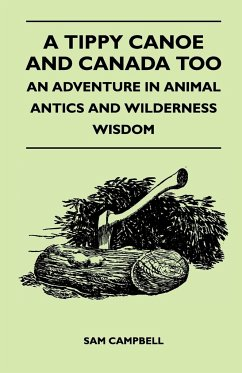 A Tippy Canoe and Canada Too - An Adventure in Animal Antics and Wilderness Wisdom - Campbell, Sam