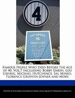 Famous People Who Died Before the Age of 40, Vol.7 Including Bobby Darin, Lou Gehrig, Michael Hutchence, Sal Mineo, Florence Griffith-Joyner and More - Hockfield, Victoria