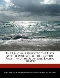 The Armchair Guide to the First World War, Vol. 8: The Eastern Front and the Asian and Pacific Theatre - Javens, Mack