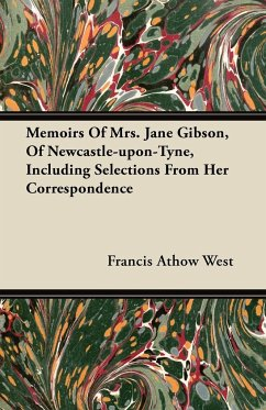 Memoirs of Mrs. Jane Gibson, of Newcastle-Upon-Tyne, Including Selections from Her Correspondence