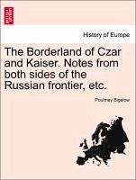 The Borderland of Czar and Kaiser. Notes from both sides of the Russian frontier, etc. - Bigelow, Poultney