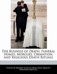 The Business of Death: Funeral Homes, Morgues, Cremation, and Religious Death Rituals - Scaglia, Beatriz