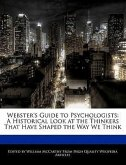 Webster's Guide to Psychologists: A Historical Look at the Thinkers That Have Shaped the Way We Think