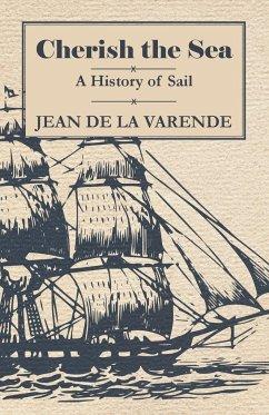 Cherish the Sea - A History of Sail Jean De La Varende Author