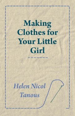 Making Clothes for Your Little Girl - Tanous, Helen Nicol