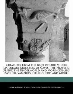 Creatures from the Back of Our Minds: Legendary Monsters of Caves, the Heavens, Desert, the Underworld and More (Goblins, Basilisk, Vampires, Hellhoun - Scaglia, Beatriz