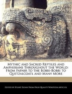 Mythic and Sacred Reptiles and Amphibians Throughout the World: From Fafnir to the Bobbi-Bobbi to Quetzalcoatl and Many More - Sloan, Stuart
