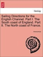 Sailing Directions for the English Channel. Part I. The South coast of England. Part II. The North coast of France. - Anonymous