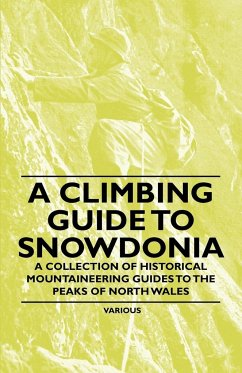 A Climbing Guide to Snowdonia - A Collection of Historical Mountaineering Guides to the Peaks of North Wales