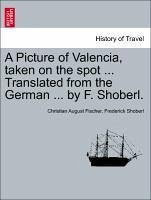 A Picture Of Valencia, Taken On The Spot ... Translated From The German ... By F. Shoberl.