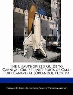 The Unauthorized Guide to Carnival Cruise Line's Ports of Call: Port Canaveral (Orlando), Florida - Burns, Jo