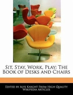 Sit, Stay, Work, Play: The Book of Desks and Chairs - Knight, Alys