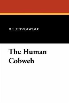 The Human Cobweb - Putnam Weale, B. L.