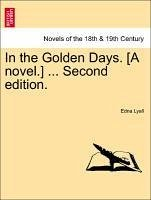 In the Golden Days. [A novel.] ... Vol. III , Second edition. - Lyall, Edna