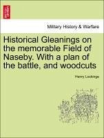 Historical Gleanings on the memorable Field of Naseby. With a plan of the battle, and woodcuts - Lockinge, Henry