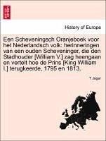 Een Scheveningsch Oranjeboek Voor Het Nederlandsch Volk: Herinneringen Van Een Ouden Scheveninger, Die Den Stadhouder [William V.] Zag Heengaan En Ver