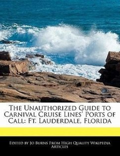 The Unauthorized Guide to Carnival Cruise Lines' Ports of Call: Ft. Lauderdale, Florida - Burns, Jo