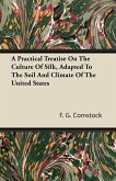 A Practical Treatise on the Culture of Silk, Adapted to the Soil and Climate of the United States