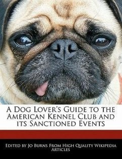 A Dog Lover's Guide to the American Kennel Club and Its Sanctioned Events - Burns, Jo