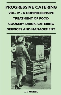 Progressive Catering - Vol. IV - A Comprehensive Treatment of Food, Cookery, Drink, Catering Services and Management - Morel, J. J.