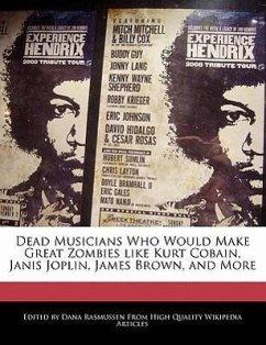 Dead Musicians Who Would Make Great Zombies Like Kurt Cobain, Janis Joplin, James Brown, and More - Rasmussen, Dana