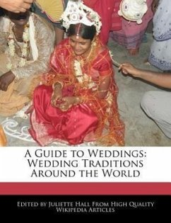 A Guide to Weddings: Wedding Traditions Around the World - Hall, Juliette