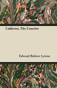 Calderon, The Courtier - Lytton, Edward Bulwer