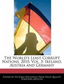 The World's Least Corrupt Nations, 2010, Vol. 5: Ireland, Austria and Germany