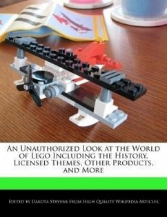 An Unauthorized Look at the World of Lego Including the History, Licensed Themes, Other Products, and More - Stevens, Dakota